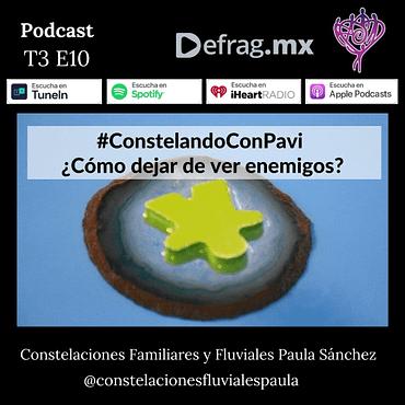 Defrag.mx Podcast Constelando con Pavi dejar de ver Enemigos